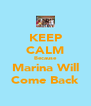 KEEP CALM Because Marina Will Come Back - Personalised Poster A4 size