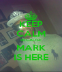 KEEP CALM BECAUSE MARK IS HERE - Personalised Poster A4 size