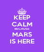 KEEP CALM BECAUSE MARS IS HERE - Personalised Poster A4 size