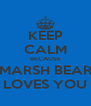 KEEP CALM BECAUSE MARSH BEAR LOVES YOU - Personalised Poster A4 size