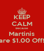 KEEP CALM Because Martinis are $1.00 Off! - Personalised Poster A4 size