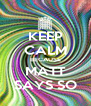 KEEP CALM BECAUSE MATT SAYS SO - Personalised Poster A4 size