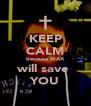 KEEP CALM because MAX will save  YOU - Personalised Poster A4 size
