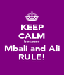 KEEP CALM because Mbali and Ali RULE! - Personalised Poster A4 size