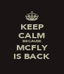 KEEP CALM BECAUSE MCFLY IS BACK - Personalised Poster A4 size