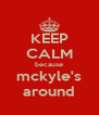 KEEP CALM because mckyle's around - Personalised Poster A4 size