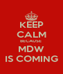 KEEP CALM BECAUSE  MDW IS COMING - Personalised Poster A4 size