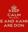 KEEP CALM BECAUSE ME AND KAMIL  ARE DON - Personalised Poster A4 size