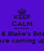 KEEP CALM BECAUSE  Me & Blake's Bdays  Are coming up  - Personalised Poster A4 size