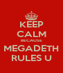 KEEP CALM BECAUSE MEGADETH RULES U - Personalised Poster A4 size