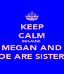 KEEP CALM BECAUSE  MEGAN AND ZOE ARE SISTERS  - Personalised Poster A4 size