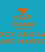 KEEP CALM BECAUSE MERCY AND JABB ARE IN LOVE - Personalised Poster A4 size