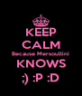 KEEP CALM Because Mersoullini KNOWS ;) :P :D - Personalised Poster A4 size