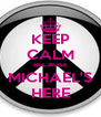 KEEP CALM BECAUSE MICHAEL'S HERE - Personalised Poster A4 size