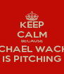 KEEP CALM BECAUSE MICHAEL WACHA IS PITCHING - Personalised Poster A4 size