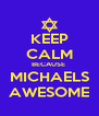 KEEP CALM BECAUSE  MICHAELS AWESOME - Personalised Poster A4 size