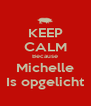 KEEP CALM Because Michelle Is opgelicht - Personalised Poster A4 size
