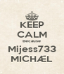 KEEP CALM Because Mijess733 MICHÆL - Personalised Poster A4 size
