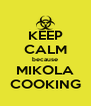 KEEP CALM because MIKOLA COOKING - Personalised Poster A4 size
