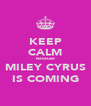 KEEP CALM because MILEY CYRUS IS COMING - Personalised Poster A4 size