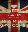 KEEP CALM BECAUSE MISS MILI IS GOING TO COME BACK - Personalised Poster A4 size