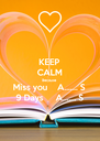 KEEP CALM Because Miss you    A....... S 9 Days     A....... S - Personalised Poster A4 size