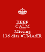 KEEP CALM Because Missing 136 dias #UMAdIR - Personalised Poster A4 size