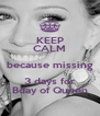 KEEP CALM because missing 3 days for Bday of Queen - Personalised Poster A4 size