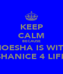 KEEP CALM BECAUSE MOESHA IS WITH SHANICE 4 LIFE - Personalised Poster A4 size