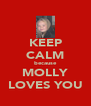 KEEP CALM because MOLLY LOVES YOU - Personalised Poster A4 size