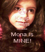 Keep Calm because Mona is MINE! - Personalised Poster A4 size