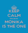 KEEP CALM because MONIKA IS THE ONE - Personalised Poster A4 size