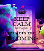 KEEP CALM BECAUSE  monsters inc 2 IS COMING - Personalised Poster A4 size