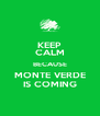 KEEP CALM BECAUSE MONTE VERDE IS COMING - Personalised Poster A4 size