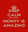 KEEP CALM BECAUSE MONTY IS AMAZING - Personalised Poster A4 size