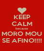 KEEP CALM because MORO MOU SE AFINO!!!! - Personalised Poster A4 size