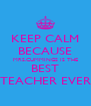 KEEP CALM BECAUSE MRS.CUMMINGS IS THE BEST TEACHER EVER - Personalised Poster A4 size