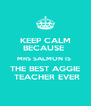 KEEP CALM BECAUSE  MRS SALMON IS   THE BEST AGGIE   TEACHER EVER - Personalised Poster A4 size