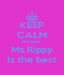 KEEP CALM Because  Ms.Rippy Is the best - Personalised Poster A4 size