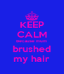 KEEP CALM Because mum brushed my hair - Personalised Poster A4 size