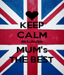 KEEP CALM BECAUSE MUM's THE BEST - Personalised Poster A4 size