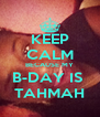KEEP CALM BECAUSE MY B-DAY IS  TAHMAH - Personalised Poster A4 size