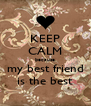 KEEP CALM because my best friend is the best - Personalised Poster A4 size