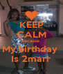 KEEP CALM Because  My birthday  Is 2marr - Personalised Poster A4 size