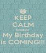 KEEP CALM because My Birthday is COMING!!! - Personalised Poster A4 size