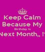 Keep Calm Because My Birthday Is Next Month,, !*  - Personalised Poster A4 size