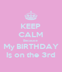 KEEP CALM Because My BIRTHDAY Is on the 3rd - Personalised Poster A4 size
