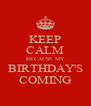 KEEP CALM BECAUSE MY BIRTHDAY'S COMING - Personalised Poster A4 size