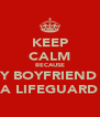 KEEP CALM BECAUSE MY BOYFRIEND IS A LIFEGUARD - Personalised Poster A4 size