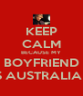 KEEP CALM BECAUSE MY BOYFRIEND IS AUSTRALIAN - Personalised Poster A4 size